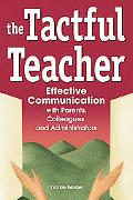Tactful Teacher Effective Communication With Parents, Colleagues, And Administrators