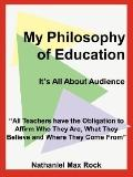 My Philosophy of Education It's All About Audience
