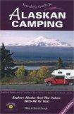 Traveler's Guide to Alaskan Camping: Explore Alaska and the Yukon with RV or Tent (Traveler'...