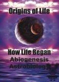 Origins of Life: How Life Began. Abiogenesis, Astrobiology