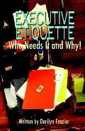 Executive Etiquette: Who Needs It and Why!