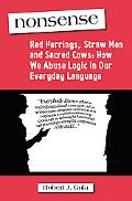Nonsense Red Herrings, Straw Men and Sacred Cows  How We Abuse Logic in Our Everyday Language
