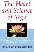 Heart And Science of Yoga A Blueprint for Peace, Happiness And Freedom from Fear