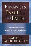 Finances, Family...and Faith An Understandable Guide To Life's Priorities