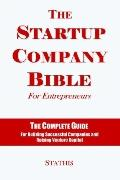 Startup Company Bible For Entrepreneurs The Complete Guide For Building Successful Companies...