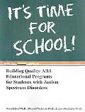 It's Time for School!: Building Quality ABA Educational Programs for Students with Autism Sp...