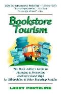 Bookstore Tourism: The Book Addict's Guide to Planning and Promoting Bookstore Road Trips fo...