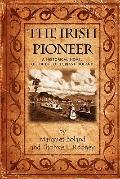 The Irish Pioneer: A historical novel of the life of Tobias Boland (Volume 1)
