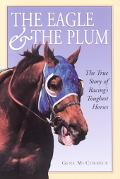 Eagle & The Plum The True Story Of Racing's Toughest Horses