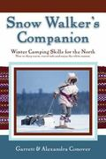 Snow Walker's Companion Winter Camping Skills for the North