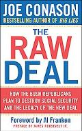 Raw Deal How the Bush Republicans Plan to Destroy Social Security and the Legacy of the New ...
