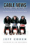 Cable News Confidential My Misadventures in Corporate Media