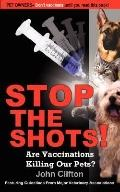 Stop the Shots! Are Vaccinations Killing Our Pets?