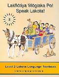 Lakhotiya Woglaka Po! - Speak Lakota! Level 2 Lakota Language Textbook