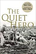 Quiet Hero The Untold Medal of Honor Story of George E. Wahlen at the Battle for Iwo Jima