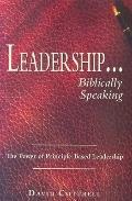 Leadership ... Biblically Speaking: The Power of Principle-Based Leadership