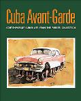 Cuba Avant-garde Contemporary Cuban Art from the Farber Collection