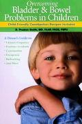 Overcoming Childhood Bladder and Bowel Problems Including Child Friendly Constipation Recipes