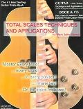 Guitar Total Scales Techniques and Applications Lessons for Beginner through Professional