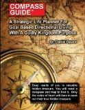 Compass Guide: A Strategic Plan For Goal Based Direction Living