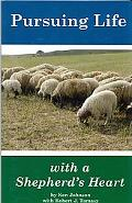Pursuing Life With a Shepherd's Heart Practical Perspectives from the Flock