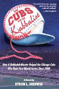 Cubs and the Kabbalist How a Kabbalah-Master Helped the Chicago Cubs Win Their First World S...
