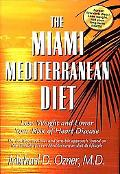 The Miami Mediterranean Diet: Lose Weight and Lower Your Risk of Heart Disease The Healthy, ...