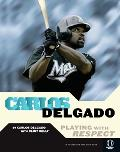 Carlos Delgado: Playing with Respect