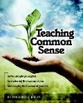 Teaching Common Sense Seven Simple Principles for Nurturing Those Around You and Reaping the...