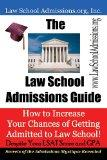 The Law School Admissions Guide: How to Increase Your Chances of Getting Admitted to Law Sch...