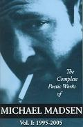 Complete Poetic Works Of Michael Madsen 1995-2005