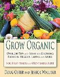 Grow Organic: More Than 250 Tips and Ideas for Planting Ornamentals, Vegetables and Lawns Na...