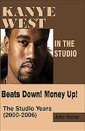 Kanye West in the Studio Beats Down! Money Up! The Studio Years 2000-2006