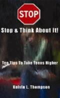 Stop and Think about It : Ten Tips to Take Teens Higher
