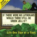 If There Were No Lutherans Would There Still Be Green Jell-o? Life One Sign at a Time