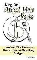 Living on Angel Hair Pasta How You Can Live on a Thinner-than-a-shoestring Budget