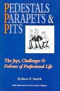 Pedestals Parapets & Pits The Joys, Challenges & Failures of Professional Life