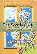 Food Is a Lie:the Truth Is Within A Spiritual Solution to Weight Loss And Balanced Health