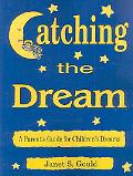 Catching the Dream A Parent's Guide for Children's Dreams