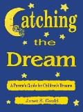 Catching the Dream : A Parent's Guide to Children's Dreams