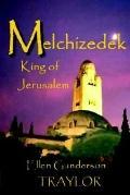 Melchizedek - King Of Jerusalem