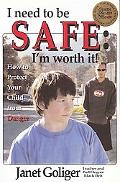 I Need to Be Safe:I'm Worth It! How Protect Your Child from Danger