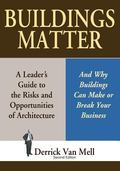 Buildings Matter: A Leader's Guide to the Risk and Opportunity of Architecture