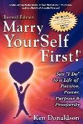 Marry Yourself First! Say I Do To A Life Of Passion, Power, Purpose And Prosperity