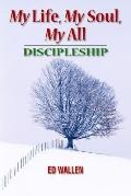 My Life, My Soul, My All Discipleship