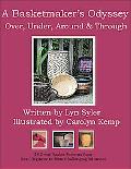 Basketmaker's Odyssey Over, Under, Around & Through