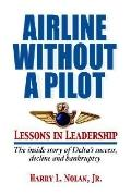 Airline Without a Pilot - Lessons in Leadership / the Inside Story of Delta's Success, Decli...