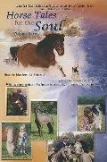 Horse Tales for the Soul, Volume Seven: Heartwarming, True Stories That Will Touch Your Soul.