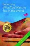 Becoming What You Want to See in the World : New and Expanded Green Edition