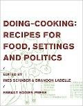 Doing-Cooking : Recipes for Food, Settings and Politics